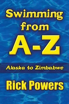 Swimming from A-Z: Alaska to Zimbabwe (Paperback)