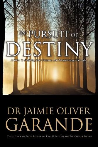 In Pursuit of Destiny: 10 Keys to Fulfilling Your Purpose and Transforming Your Life (Paperback)