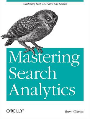 Mastering Search Analytics: Measuring Seo, SEM and Site Search (Paperback)