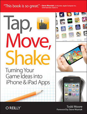 Tap, Move, Shake: A Hands-on Guide to Creating Multi-Touch Games with iPad and iPhone (Paperback)