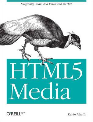 HTML5 Media: Integrating Audio and Video with the Web (Paperback)