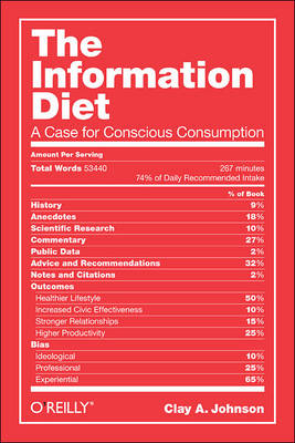 The Information Diet: A Case for Conscious Consumption (Paperback)
