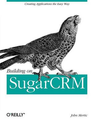 Building on SugarCRM: Creating Applications the Easy Way (Paperback)