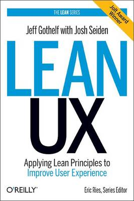Lean UX: Applying Lean Principles to Improve User Experience (Paperback)
