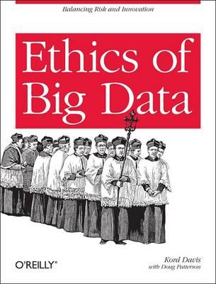 Ethics of Big Data: Balancing Risk and Innovation (Paperback)