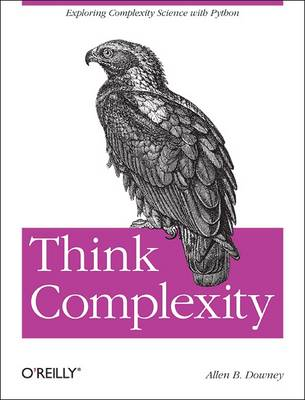 Think Complexity: Complexity Science and Computational Modeling (Paperback)
