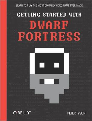 Getting Started with Dwarf Fortress: Learn to Play the Most Complex Video Game Ever Made (Paperback)
