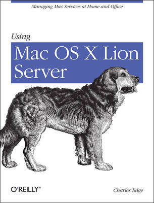 Using Mac OS X Lion Server: Managing MAC Services at Home and Office (Paperback)
