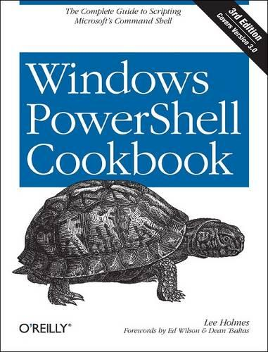 Windows PowerShell Cookbook: The Complete Guide to Scripting Microsoft's Command Shell (Paperback)