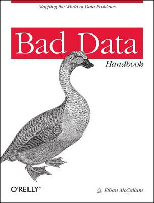 Bad Data Handbook: Cleaning Up the Data So You Can Get Back to Work (Paperback)
