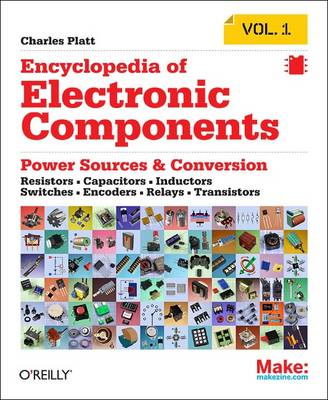 Encyclopedia of Electronic Components: Resistors, Capacitors, Inductors, Semiconductors, Electromagnetism (Paperback)