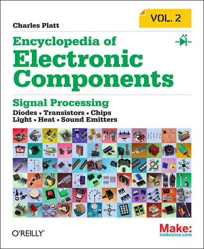 Encyclopedia of Electronic Components: LEDs, LCDs, Audio, Thyristors, Digital Logic, and Amplification: Volume 2 (Paperback)