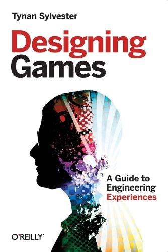 Designing Games: A Guide to Engineering Experiences (Paperback)
