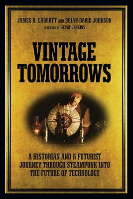 Vintage Tomorrows: What Steampunk Can Teach Us About the Future (Paperback)
