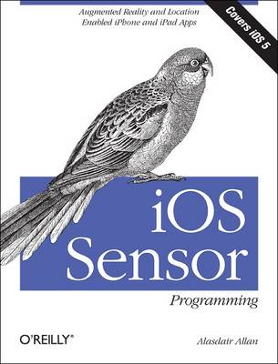 IOS Sensor Programming: IPhone and IPad Apps with Arduino, Augmented Reality, and Geolocation (Paperback)