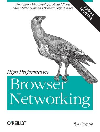High Performance Browser Networking: What Every Web Developer Should Know About Networking and Browser Performance (Paperback)