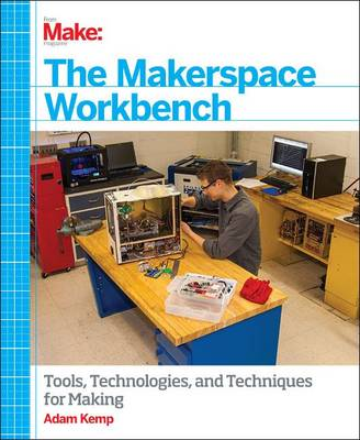 Make - The Makerspace Workbench: Tools, Technologies and Techniques for Making (Paperback)