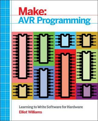 Make: AVR Programming: Get Under the Hood of the Avr Microcontroller Family (Paperback)