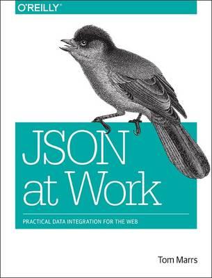 JSON at Work: Practical Data Integration for the Web (Paperback)