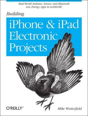 Building IPhone and IPad Electronic Projects: Real-World Arduino, Sensor, and Bluetooth Low Energy Apps in Techbasic (Paperback)
