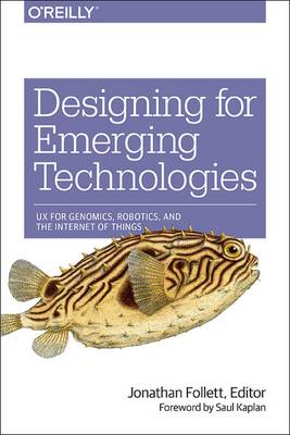 Designing for Emerging Technologies: Ux for Genomics, Robotics, and Connected Environments (Paperback)