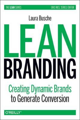 Lean Branding: Creating Dynamic Brands to Generate Conversion (Paperback)