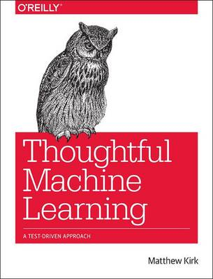 Thoughtful Machine Learning: A Test-Driven Approach (Paperback)