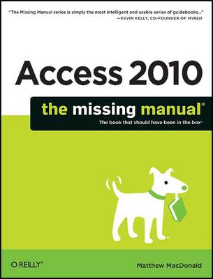 Access 2010: The Missing Manual: The Book That Should Have Been in the Box (Paperback)