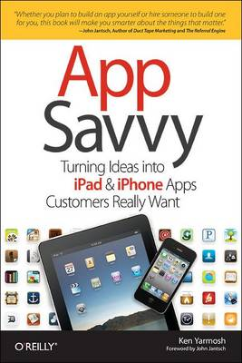 App Savvy: Turning Ideas into iPhone and iPad Apps Customers Really Want (Paperback)