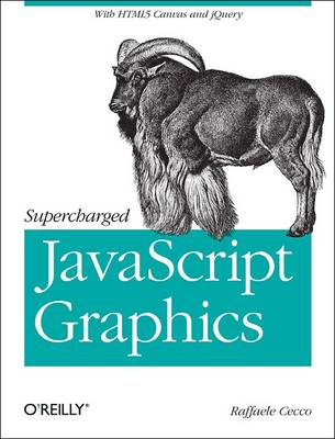 Supercharged JavaScript Graphics: With HTML5 Canvas, Svg, jQuery, and More (Paperback)