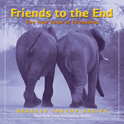 Friends to the End: The True Value of Friendship (Hardback)