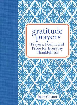 Gratitude Prayers: Prayers, Poems, and Prose for Everyday Thankfulness (Hardback)