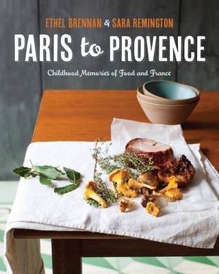 Paris to Provence: Childhood Memories of Food & France (Hardback)