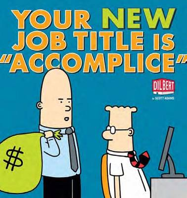 """Your New Job Title Is """"Accomplice"""": A Dilbert Book - Dilbert 40 (Paperback)"""