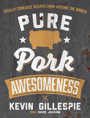 Pure Pork Awesomeness: Totally Cookable Recipes from Around the World (Paperback)