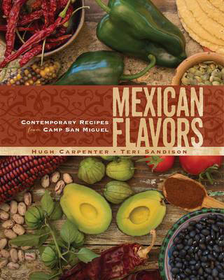 Mexican Flavors: Contemporary Recipes from Camp San Miguel (Hardback)