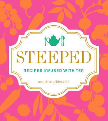Steeped: Recipes Infused with Tea (Hardback)