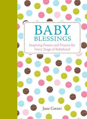 Baby Blessings: Inspiring Poems and Prayers for Every Stage of Babyhood (Hardback)