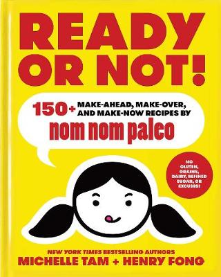 Ready or Not!: 150+ Make-Ahead, Make-Over, and Make-Now Recipes by Nom Nom Paleo - Nom Nom Paleo 2 (Hardback)