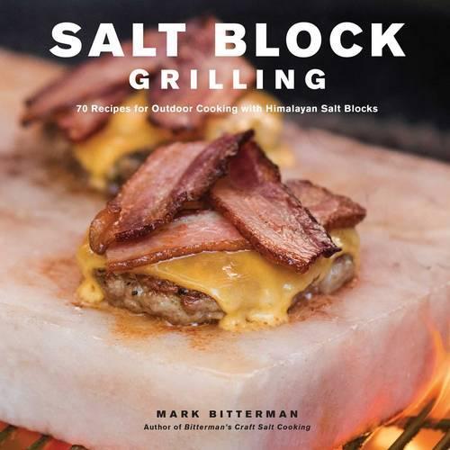 Salt Block Grilling: 70 Recipes for Outdoor Cooking with Himalayan Salt Blocks - Bitterman's 4 (Hardback)