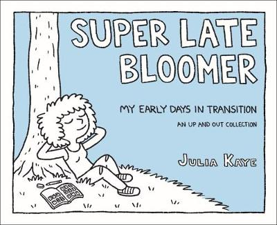 Super Late Bloomer: My Early Days in Transition (Paperback)