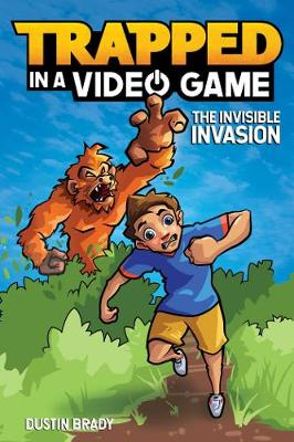 Trapped in a Video Game (Book 2): The Invisible Invasion - Trapped in a Video Game 2 (Paperback)