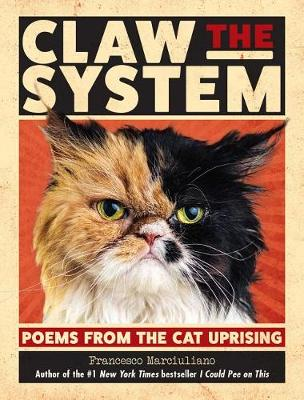 Claw the System: Poems from the Cat Uprising (Hardback)