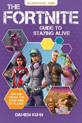 The Fortnite Guide to Staying Alive: Tips and Tricks for Every Kind of Player (Paperback)