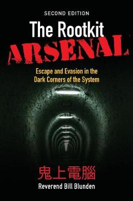 The Rootkit Arsenal: Escape and Evasion in the Dark Corners of the System (Paperback)