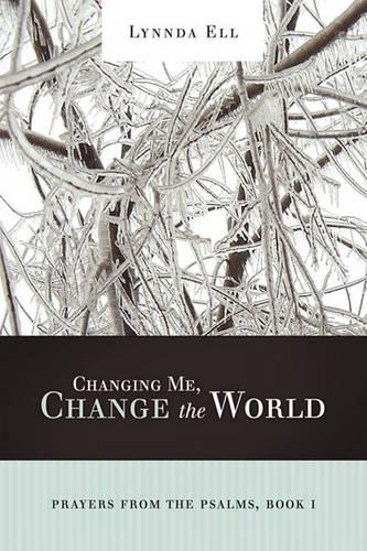 Changing Me, Change the World: Prayers from the Psalms, Book I (Paperback)