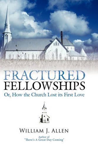 Fractured Fellowships: Or, How the Church Lost Its First Love (Paperback)