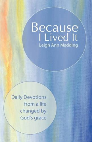 Because I Lived It: Daily Devotions from a Life Changed by God's Grace (Paperback)