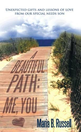 A Beautiful Path: Me, You: Unexpected Gifts and Lessons of Love from Our Special Needs Son (Paperback)
