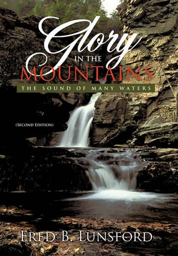 Glory in the Mountains: The Sound of Many Waters (Second Edition) (Hardback)